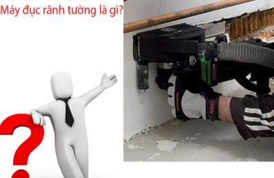 Máy cắt rãnh tường là gì? Nên mua máy đục rãnh tường ở đâu uy tín