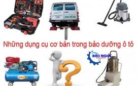 Dụng cụ cơ bản trong ngành sửa chữa và bảo dưỡng ô tô