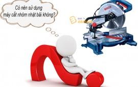Có nên mua máy cắt nhôm Nhật bãi không?