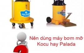 Nên sử dụng máy bơm mỡ Kocu hay Palada?